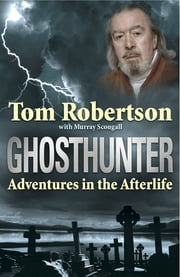 Ghosthunter - Adventures in the Afterlife ebook by Tom Robertson,Murray Scougall