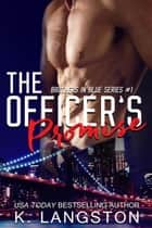 The Officer's Promise (Brothers in Blue #1) ebook by K. Langston