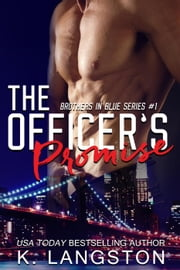 The Officer's Promise (Brothers in Blue #1) - Brothers in Blue, #1 ebook by K. Langston