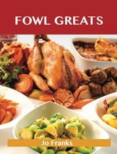 Fowl Greats: Delicious Fowl Recipes, The Top 82 Fowl Recipes ebook by Franks Jo