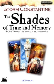 The Shades of Time and Memory - The Wraeththu Histories, #2 ebook by Storm Constantine