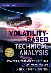 Volatility-Based Technical Analysis - Strategies for Trading the Invisible ebook by Kirk Northington