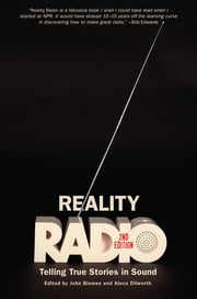 Reality Radio, Second Edition - Telling True Stories in Sound ebook by John Biewen, Alexa Dilworth