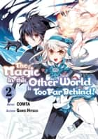 The Magic in this Other World is Too Far Behind! (Manga) Volume 2 ebook by Gamei Hitsuji, COMTA, Hikoki