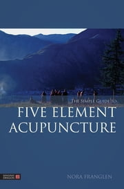 The Simple Guide to Five Element Acupuncture ebook by Nora Franglen