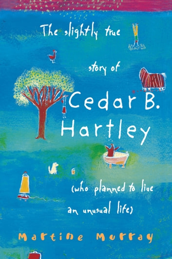 a review of the slightly true story of cedar b hartley by martine murray The slightly true story of cedar b hartley: (who planned to live an unusual life) martine murray cedar hangs out on the edges of the neighbourhood social circuit with stinky, her dog and best friend.