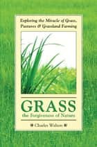 Grass, the Forgiveness of Nature ebook by Charles Walters
