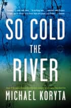So Cold the River ebook by Michael Koryta