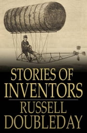 Stories of Inventors - The Adventures of Inventors and Engineers ebook by Russell Doubleday