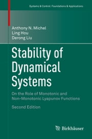 Stability of Dynamical Systems - On the Role of Monotonic and Non-Monotonic Lyapunov Functions ebook by Anthony N. Michel,Ling Hou,Derong Liu