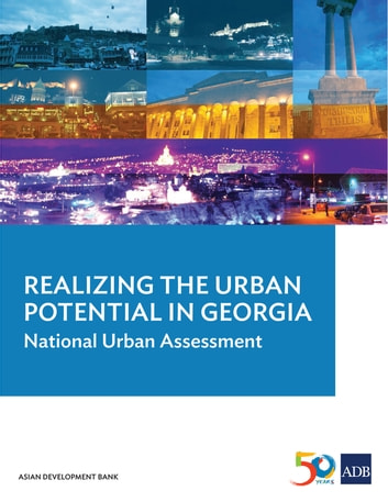 Realizing the Urban Potential in Georgia - National Urban Assessment ebook by Asian Development Bank