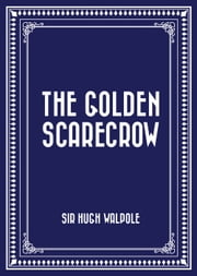The Golden Scarecrow ebook by Sir Hugh Walpole