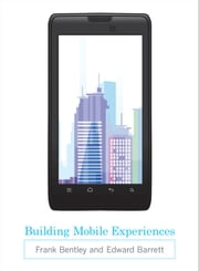 Building Mobile Experiences ebook by Frank Bentley,Edward Barrett