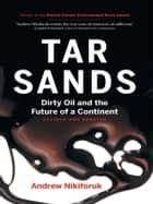 Tar Sands [Revised and Updated] - Dirty Oil and the Future of a Continent eBook by Andrew Nikiforuk