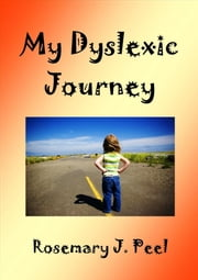 My Dyslexic Journey ebook by Rosemary J. Peel