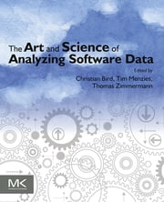 The Art and Science of Analyzing Software Data ebook by Christian Bird,Tim Menzies,Thomas Zimmermann