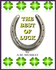 The Best of Luck ebook by A.M. Murray