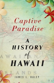 Captive Paradise - A History of Hawaii ebook by James L. Haley