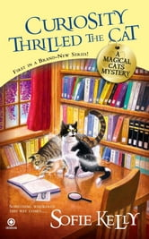 Curiosity Thrilled the Cat - A Magical Cats Mystery ebook by Sofie Kelly