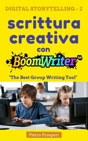 Scrittura creativa con BoomWriter: The Best Group Writing Tool ebook by Pietro Prosperi