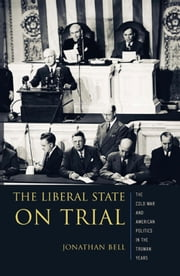 The Liberal State on Trial - The Cold War and American Politics in the Truman Years ebook by Jonathan Bell