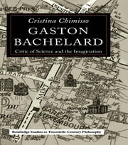 Gaston Bachelard - Critic of Science and the Imagination ebook by Cristina Chimisso