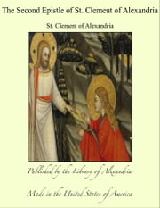 The Second Epistle of St. Clement of Alexandria ebook by St. Clement of Alexandria