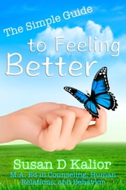 The Simple Guide to Feeling Better ebook by Susan D. Kalior