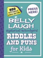 Belly Laugh Hysterical Schoolyard Riddles and Puns for Kids - 350 Hysterical Riddles and Puns! ebook by Sky Pony Press