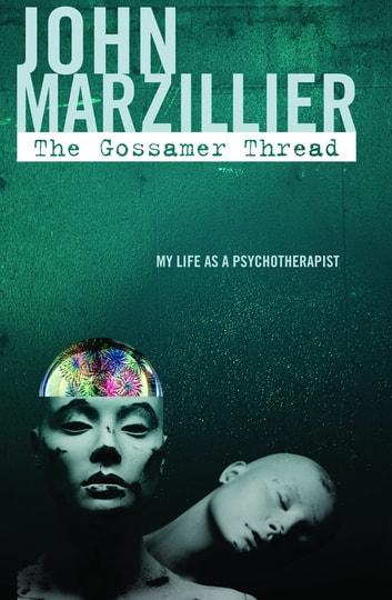 The Gossamer Thread - My Life as a Psychotherapist ebook by John Marzillier