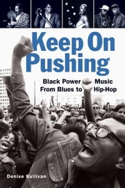 Keep On Pushing - Black Power Music from Blues to Hip-hop ebook by Denise Sullivan