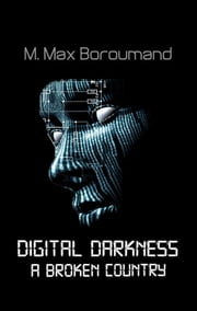 Digital Darkness - A Broken Country ebook by Max Boroumand