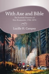 With Axe and Bible - The Scottish Pioneers of New Brunswick, 1784-1874 ebook by Lucille H. Campey