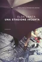 Una stagione incerta ebook by Elda Lanza