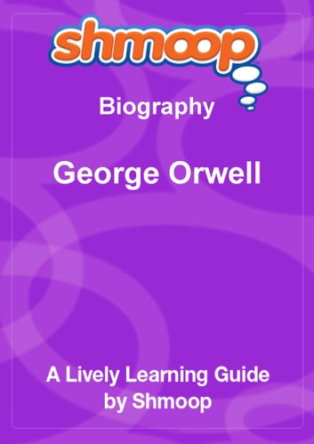 Shmoop Biography Guide: George Orwell ebook by Shmoop