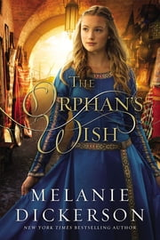 The Orphan's Wish eBook by Melanie Dickerson