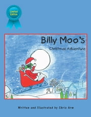 Billy Moo's Christmas Adventure - Limited Edition ebook by Chris Arm