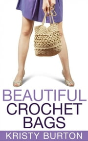 Beautiful Crochet Bags ebook by Kristy Burton