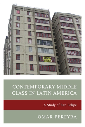 Contemporary Middle Class in Latin America - A Study of San Felipe ebook by Omar Pereyra
