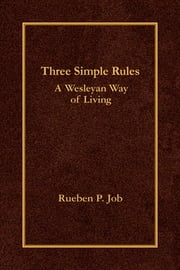 Three Simple Rules - A Wesleyan Way of Living ebook by Rueben P. Job