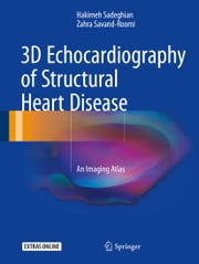 3D Echocardiography of Structural Heart Disease - An Imaging Atlas ebook by Hakimeh Sadeghian, Zahra Savand-Roomi