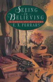 Seeing is Believing - A Novel of Mystery ebook by E.X. Ferrars