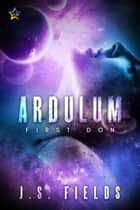 Ardulum: First Don ebook by J.S. Fields