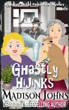 Ghastly Hijinks - An Agnes Barton Paranormal Mystery, #5 ebook by Madison Johns