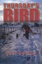 Thursday's Bird - Hunting Wild Pheasants in a Vanishing Upland ebook by Joel Spring