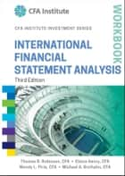 International Financial Statement Analysis Workbook ebook by Thomas R. Robinson, Elaine Henry, Michael A. Broihahn,...