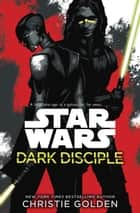Star Wars: Dark Disciple ebook by Christie Golden