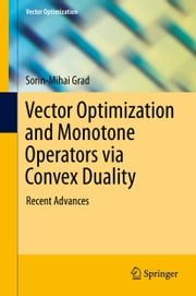 Vector Optimization and Monotone Operators via Convex Duality - Recent Advances ebook by Sorin-Mihai Grad