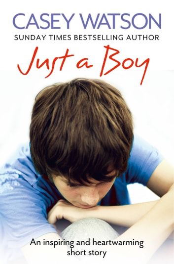 Just a Boy: An Inspiring and Heartwarming Short Story ebook by Casey Watson