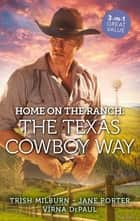 Home On The Ranch - The Texas Cowboy Way/Marrying The Cowboy/Be Mine, Cowboy/Texas Stakeout ebook by Jane Porter, Virna Depaul, Trish Milburn